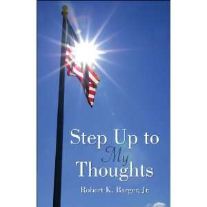 Step Up to My Thoughts (9781413790467) Robert K. Barger Jr. Books
