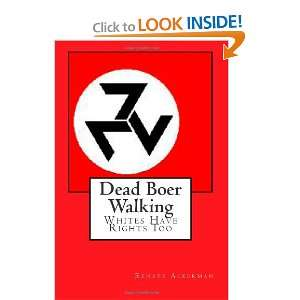 Dead Boer Walking: Whites Have Rights Too. (9781466227279