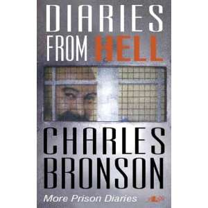 from Hell: More Prison Diaries (9781847711168): Charles Bronson: Books
