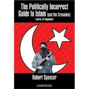 The Politically Incorrect Guide to Islam: Spencer Robert