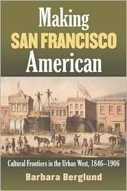 Making San Francisco American Cultural Frontiers in the Urban West