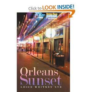 Orleans Sunset (9781468595840): Leigh Whitney Nye: Books