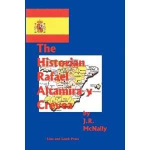 The Historian Rafael Altamira y Crevea (9780967828657): J