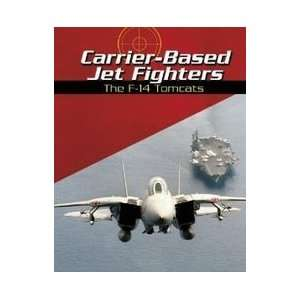 Carrier Based Jet Fighters The F 14 Tomcats (War Planes