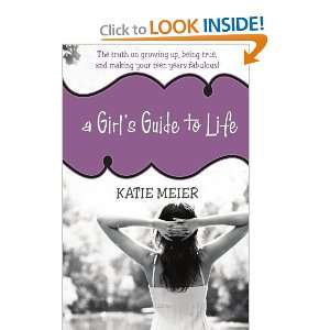 Girls Guide to Life: The Truth on Growing Up, Being Real, and Making