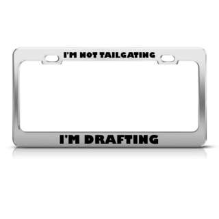 NOT TAILGATING IM DRAFTING HUMOR FUNNY METAL LICENSE PLATE FRAME TAG
