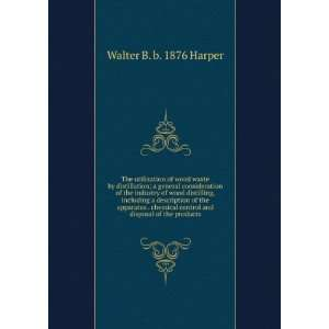 chemical control and disposal of the products: Walter B. b. 1876