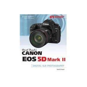 David Buschs Canon EOS 5D Mark II Guide to Digital SLR Photography