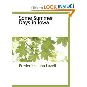 Some Summer Days in Iowa (9781117884714): Frederick John