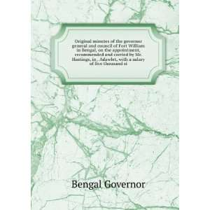 . Adawlet, with a salary of five thousand si: Bengal Governor: Books