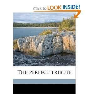 perfect tribute (9781177354820): Mary Raymond Shipman Andrews: Books