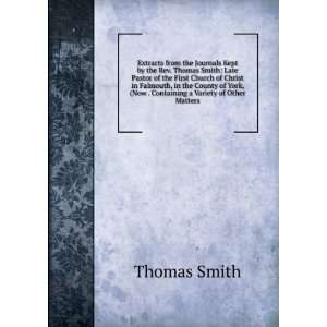 the Journals Kept by the Rev. Thomas Smith: Late Pastor of the First