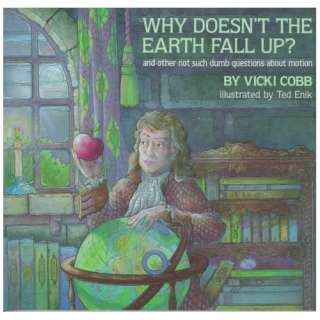 Why Doesnt the Earth Fall Up? (9780525672531): Vicki Cobb