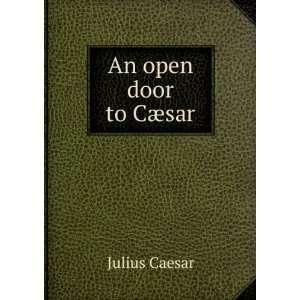 An open door to Cæsar: Julius Caesar: Books