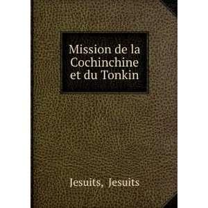 De La Cochinchine Et Du Tonkin (French Edition): Jesuits: Books