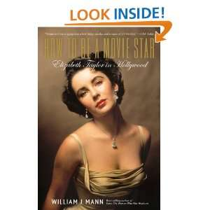 Be a Movie Star Elizabeth Taylor in Hollywood William J. Mann Books