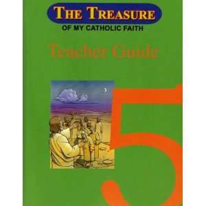 The Treasure of My Catholic Faith Grade 5 Teachers Guide