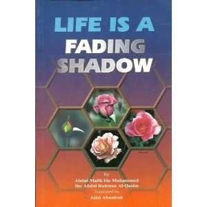 Life is a Fading Shadow: Abdul Malik bin Muhammad Ibn Abdul Rahman Al