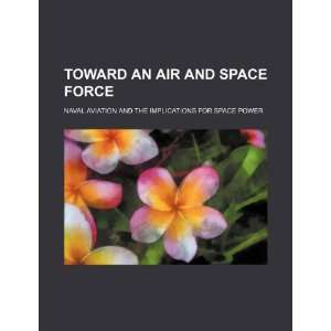 an air and space force naval aviation and the implications for space