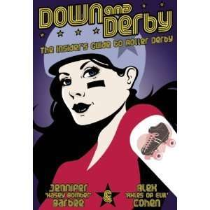 Down and Derby The Insiders Guide to Roller Derby