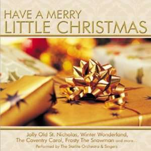 : Have a Merry Little Christmas: Starlite Orchestra & Singers: Music
