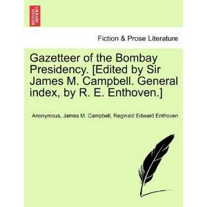 Presidency. [Edited by Sir James M. Campbell. General index, by R
