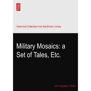 Military Mosaics: a Set of Tales, Etc.: John Augustus. Oshea: Books
