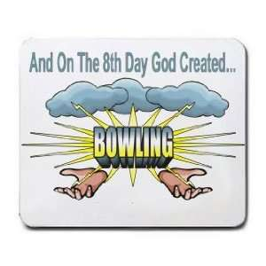 And On The 8th Day God Created BOWLING Mousepad