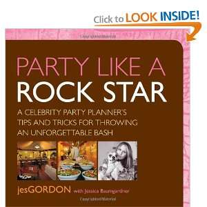 Rock Star A Celebrity Party Planners Tips and Tricks for Throwing