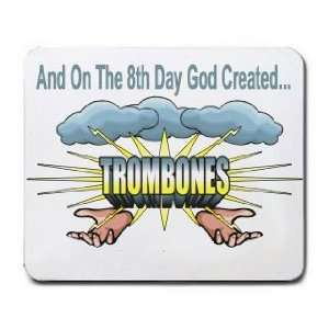 And On The 8th Day God Created TROMBONES Mousepad