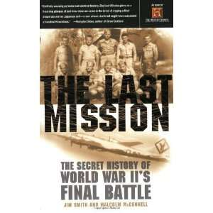 The Last Mission The Secret History of World War IIs Final