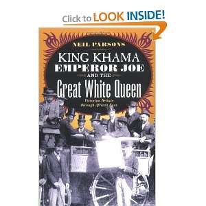 King Khama, Emperor Joe, and the Great White Queen Victorian Britain