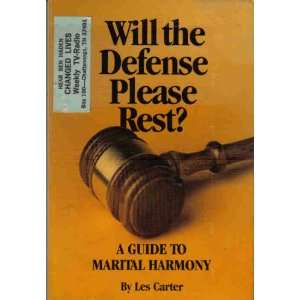 Will the defense please rest?: A guide to marital harmony