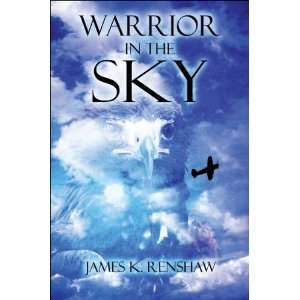 Warrior in the Sky (9781608133482) James K. Renshaw