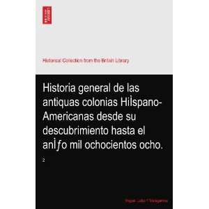 Historia general de las antiquas colonias HiÌspano