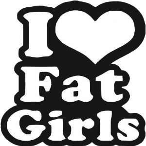 I Love Fat Girls Iron On T Shirt Transfer 8x10 Everything