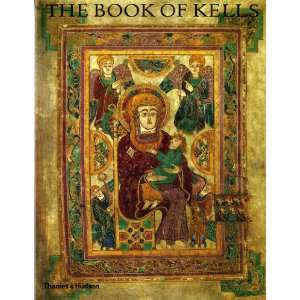 The Book of Kells: An Illustrated Introduction to the Manuscript in