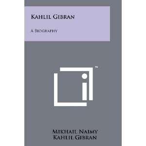 Gibran: A Biography (9781258135331): Mikhail Naimy, Kahlil Gibran