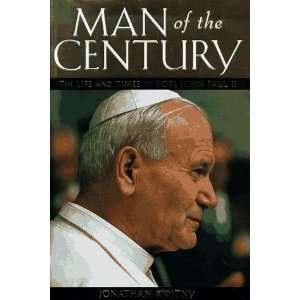 Man of the Century The Life and Times of Pope John Paul